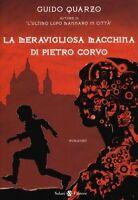 La meravigliosa macchina di Pietro Corvo - Guido Quarzo,  2013,  Salani