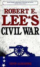 Robert E. Lee's Civil War by Bevin Alexander (1999, Paperback)