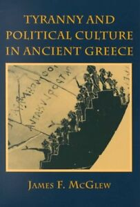 Tyranny and Political Culture in Ancient Greece by James F. McGlew 9780801483875