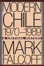 Modern Chile, 1970-1989 : A Critical History Hardcover Mark Falcoff