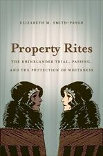 Property Rites : The Rhinelander Trial, Passing, and the Protection of Whiteness