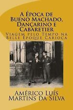 A Epoca de Bueno Machado, Dançarino e Cabaretier : Viagem Pelo Tempo Na Belle...