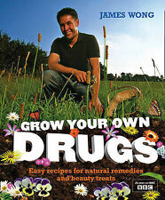 Grow Your Own Drugs: Easy Recipes for Natural Remedies and Beauty Fixes by James