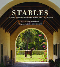 NEW Stables: Beautiful Paddocks, Horse Barns, and Tack Rooms by Kathryn Masson