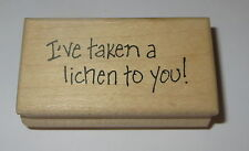 """I've Taken A Lichen To You! Rubber Stamp Rare Liking Wood Mounted 2.5"""" Long"""