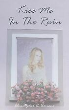Kiss Me in the Rain by Christopher Soriano (2005, Paperback)