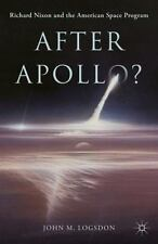 After Apollo?: Richard Nixon And The American Space Program (palgrave Studies...