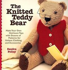 The Knitted Teddy Bear: Make Your Own Heirloom Toys with Dozens of Patterns for