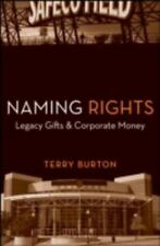 Naming Rights: Legacy Gifts and Corporate Money , Burton, Terry