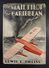 The Mail Pilot of the Caribbean by Lewis E Theiss.  1934 1st edition w/rare DJ