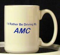 AMC - Nash - Hudson - Checker - Kaiser - I'd Rather be Driving My AMC Coffee Mug