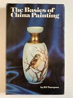 THE BASICS OF CHINA PAINTING by Bill Thompson; China Painting; Reference HB