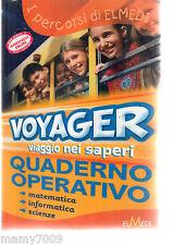 Voyager viaggio nei saperi . quaderno operativo - Matematica-informatica-scienze