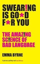 Swearing Is Good For You: The Amazing Science of Bad Language by Emma Byrne#2020