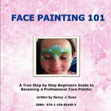 Face Painting 101 - A True Step By Step Beginners Guide To Becoming A Profess...