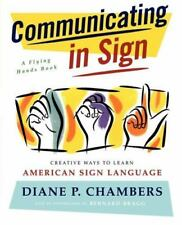 Communicating in Sign : Creative Ways to Learn American Sign Language (ASL)...