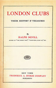 00075. Nevill - London Clubs: Their History & Treasures 1st US Edition [1911]
