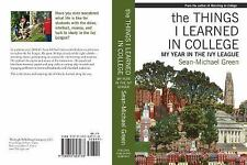 The Things I Learned in College : My Year in the Ivy League by Sean-Michael...