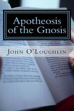 Apotheosis of the Gnosis by John O'Loughlin (2014, Paperback)