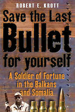 Save the Last Bullet for Yourself: A Soldier of Fortune in the Balkans and...