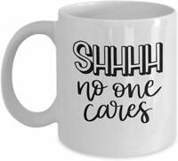 Women Gift Ideas Shhh No One Cares Mug Funny Novelty Coffee Cup