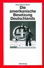 Die Amerikanische Besetzung Deutschlands.: By Klaus-Dietmar Henke
