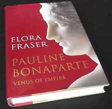 Flora Fraser: Pauline Bonaparte: Venus of Empire. SIGNED/Inscribed. 2009.