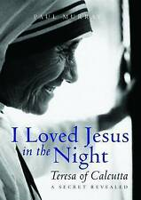 I Loved Jesus in the Night Mother Teresa of Calcutta by Murray, Paul ( Author )