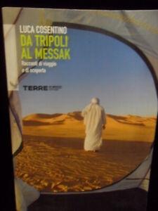 Da Tripoli al messak. Racconti di viaggio e di scoperta. Cosentino 9788861891289