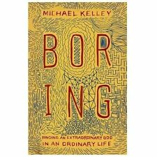 Boring: Finding an Extraordinary God in an Ordinary Life by Michael Kelley 2013