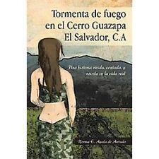 Tormenta de fuego en el Cerro Guazapa El Salvador, C.A: Una Historia Vivida,...