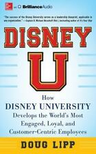 Disney U: How Disney University Develops the World's Most Engaged, Loyal, and Cu