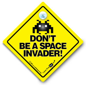 Don't Be A Space Invader Car Sign Baby On Board Anti Tailgater Suction Cup Sign