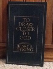 To Draw Closer to God: A Collection of Discourses By Henry B. Eyring (1997 Softc