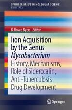 Iron Acquisition by the Genus Mycobacterium : History, Mechanisms, Role of...