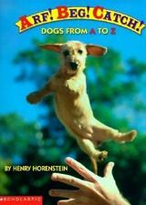 Arf! Beg! Catch!: Dogs from A to Z by Horenstein, Henry