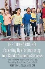 The Turnaround: Parenting Tips For Improving Your Child's Academic Success: How