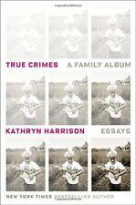 True Crimes: A Family Album by Kathryn Harrison