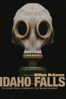 Idaho Falls : The Untold Story of America's First Nuclear Accident, Paperback...