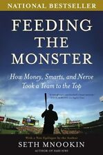 Feeding the Monster: How Money, Smarts, and Nerve Took a Team to the Top by Seth