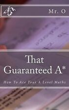 That Guaranteed A* : How to Ace Your a Level Maths by O (2014, Paperback)