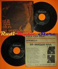 LP 45 7'' LOS MARCELLOS FERIAL Vaya con dios Dimmelo 1964 italy DURIUM*cd mc dvd