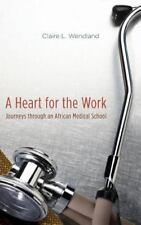 A Heart for the Work: Journeys through an African Medical School: By Wendland...