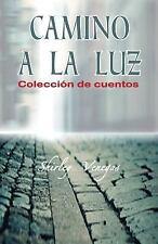 Camino a la Luz : Colección de Cuentos by Shirley Venegas (2015, Paperback)