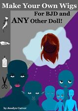 Make Your Own Wigs for BJD and Any Other Doll by Jesslyn Carver 2017 Paperback