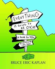 Everything Is Going to Be Okay : A Book for You or Someone Like You by Bruce...