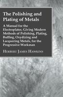 The Polishing and Plating of Metals Book ~Electroplate~Buffing~1904 Reprint~NEW