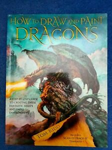 How to Draw and Paint Dragons: A step-by-step guide to... by Kidd, Tom Paperback