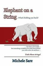 Elephant on a String : What's Holding You Back? by Michele Sare (2016,...