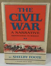 """THE CIVIL WAR """" A NARRATIVE FREDERICKSBURG TO MERIDIAN BY SHEBLY FOOTE"""